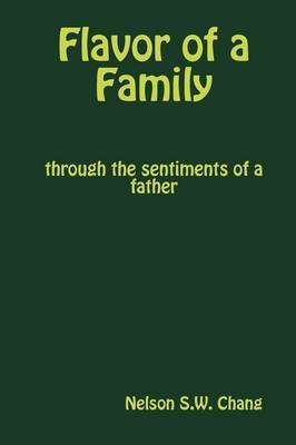 Flavor of a Family, Through the Sentiments of a Father by Nelson Chang