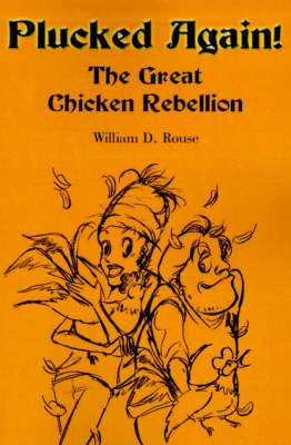 Plucked Again!: The Great Chicken Rebellion by William D. Rouse
