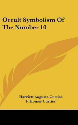 Occult Symbolism of the Number 10 by Harriette Augusta Curtiss
