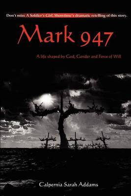 Mark 947: A Life Shaped by God, Gender and Force of Will by Calpernia Sarah Addams