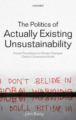 The Politics of Actually Existing Unsustainability by John Barry