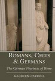 Romans, Celts & Germans by Maureen Carroll image