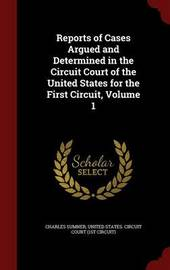 Reports of Cases Argued and Determined in the Circuit Court of the United States for the First Circuit, Volume 1 by Charles Sumner