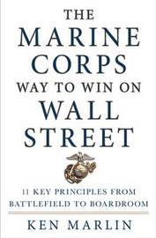 The Marine Corps Way to Win on Wall Street by Ken Marlin