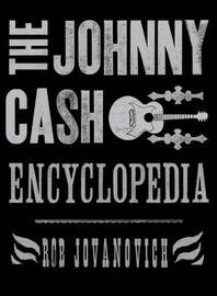 The Johnny Cash Encyclopedia by Rob Jovanovic
