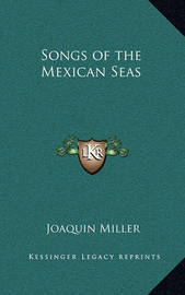 Songs of the Mexican Seas by Joaquin Miller