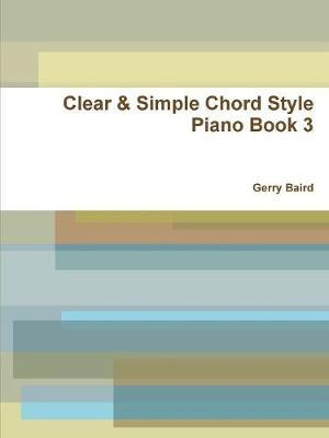 Clear & Simple Chord Style Piano Book 3 by Gerry Baird image