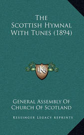 The Scottish Hymnal with Tunes (1894) by General Assembly of Church of Scotland