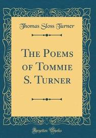 The Poems of Tommie S. Turner (Classic Reprint) by Thomas Sloss Turner image