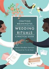 Crafting Meaningful Wedding Rituals by Jeltje Gordon-Lennox
