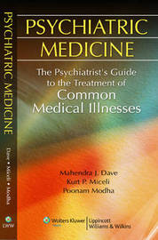 Psychiatric Medicine: The Psychiatrist's Guide to the Treatment of Common Medical Illnesses by Mahendra J. Dave image