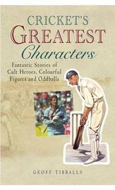 Cricket's Greatest Characters by Geoff Tibballs image