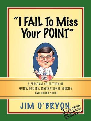 I Fail to Miss Your Point by Jim, O'Bryon