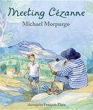 Meeting Cezanne by Michael Morpurgo, M.B.E, M.B.E.