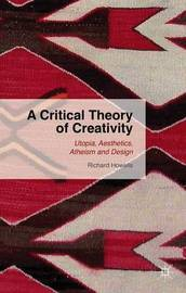 A Critical Theory of Creativity by Richard Howells