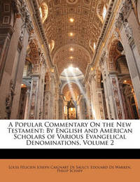 A Popular Commentary on the New Testament: By English and American Scholars of Various Evangelical Denominations, Volume 2 by Louis Felicien Joseph Caigna De Saulcy