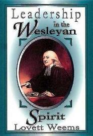 Leadership in the Wesleyan Spirit by Lovett H. Weems