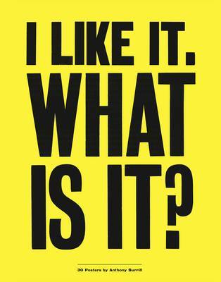 I Like it. What is It?: 30 Detachable Posters by Anthony Burrill