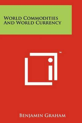 World Commodities and World Currency by Benjamin Graham