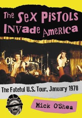The Sex Pistols Invade America by Mick O'Shea