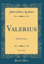 Valerius, Vol. 1 of 2 by John Gibson Lockhart image