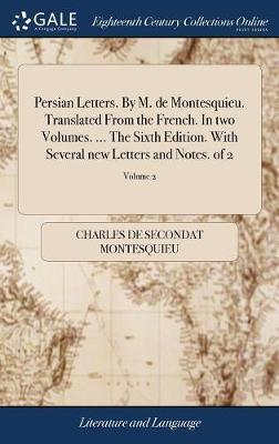 Persian Letters. by M. de Montesquieu. Translated from the French. in Two Volumes. ... the Sixth Edition. with Several New Letters and Notes. of 2; Volume 2 by Charles de Secondat Montesquieu image