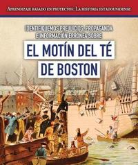 Identifiquemos Prejuicios, Propaganda E Informacion Erronea Sobre El Motin del Te de Boston (Identifying Bias, Propaganda, and Misinformation Surrounding the Boston Tea Party) by Jeremy Morlock image