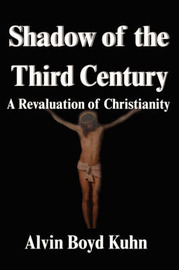 Shadow of the Third Century: A Revaluation of Christianity by Alvin Boyd Kuhn image