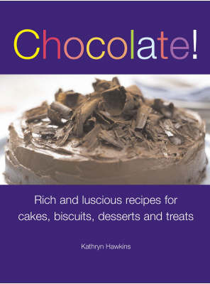Chocolate!: Rich and Luscious Recipes for Cakes, Biscuits, Desserts and Treats by Kathryn Hawkins image