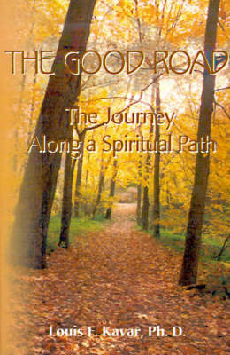 The Good Road: The Journey Along a Spiritual Path by Louis F. Kavar image