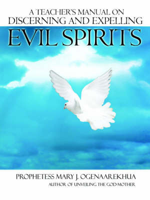 A Teacher's Manual on Discerning and Expelling Evil Spirits by Mary J. Ogenaarekhua image