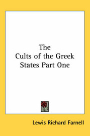 The Cults of the Greek States Part One by Lewis Richard Farnell image
