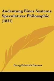 Andeutung Eines Systems Speculativer Philosophie (1831) by Georg Friedrich Daumer
