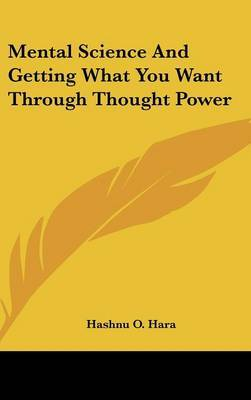 Mental Science and Getting What You Want Through Thought Power by Hashnu O. Hara image