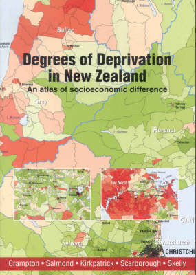 Degrees of Deprivation in New Zealand: An Atlas of Socioeconomic Difference by Peter Crampton