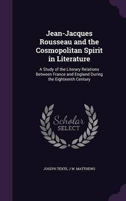 Jean-Jacques Rousseau and the Cosmopolitan Spirit in Literature by Joseph Texte
