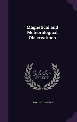 Magnetical and Meteorological Observations by Charles Chambers