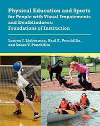 Physical Education and Sports for People with Visual Impairments and Deafblindness by Lauren J. Lieberman