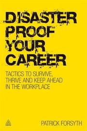 Disaster-proof Your Career: Tactics to Survive, Thrive and Keep Ahead in the Workplace image