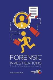 Forensic Investigations and the Art of Investigative Interviewing by Kevin Sweeney