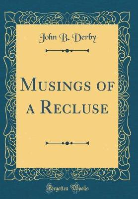Musings of a Recluse (Classic Reprint) by John B Derby