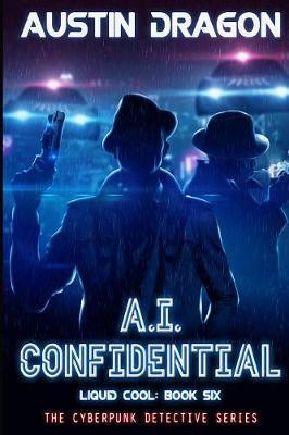 A.I. Confidential (Liquid Cool, Book 6) by Austin Dragon