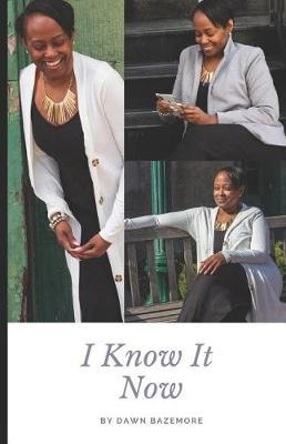 I Know It Now by Dawn Bazemore