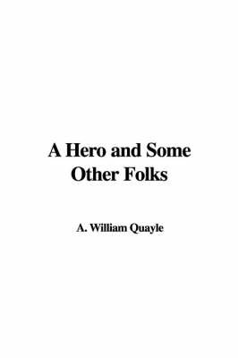 A Hero and Some Other Folks by A. William Quayle image