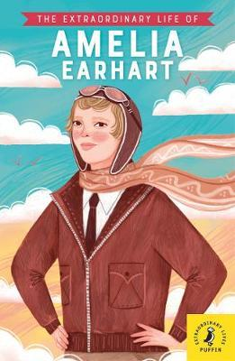 The Extraordinary Life of Amelia Earhart by Puffin