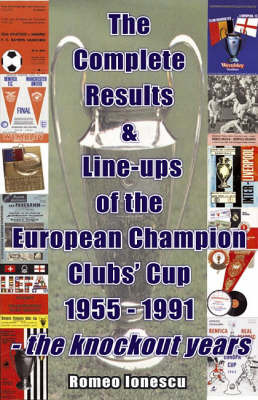 The Complete Results and Line-ups of the European Champion Clubs Cup 1955-1991 by Romeo Ionescu image