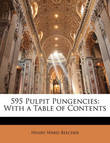 595 Pulpit Pungencies: With a Table of Contents by Henry Ward Beecher