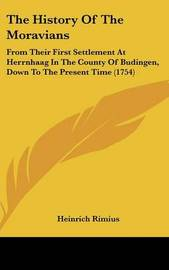 The History Of The Moravians: From Their First Settlement At Herrnhaag In The County Of Budingen, Down To The Present Time (1754) by Heinrich Rimius image