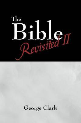 The Bible Revisited II: Beyond the Bible by Sir George Clark