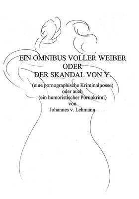 Ein Omnibus Voller Weiber Oder Der Skandal Von Y. by Johannes von Lehmann